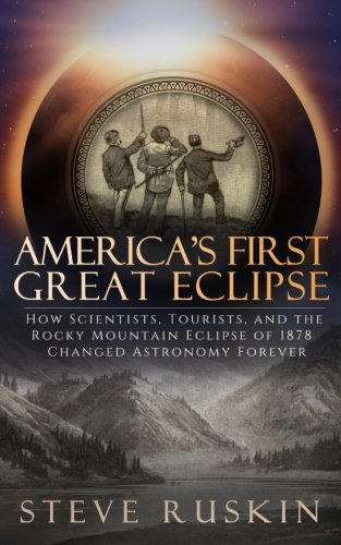 americas-first-great-eclipse-how-scientists-tourists-and-the-rocky-mountain-eclipse-of-1878-changed-