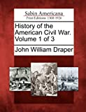 History of the American Civil War. Volume 1 Of 3, John William Draper, 1275859275