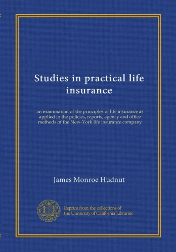 studies-in-practical-life-insurance-an-examination-of-the-principles-of-life-insurance-as-applied-in