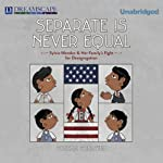 Separate Is Never Equal: Sylvia Mendez and Her Family's Fight for Desegregation | Duncan Tonatiuh