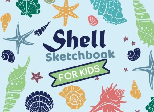 Shell Sketchbook for Kids: Blank Shell Journal for Kids to Trace or Sketch Shells at the Beach, Journal for Shell Sketches with Date, Location and Type of Shell, Beachcomber Sketchbook for Kids ebook