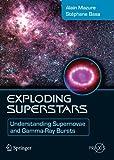 Exploding Superstars: Understanding Supernovae and Gamma-Ray Bursts (Springer Praxis Books)