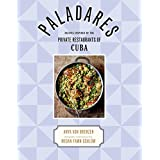Paladares: Recipes Inspired by the Private Restaurants of Cuba: Recipes from the Private Restaurants, Home Kitchens, and Stre