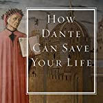 How Dante Can Save Your Life: The Life-Changing Wisdom of History's Greatest Poem | Rod Dreher