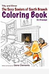 The Sexy Seniors of South Branch Coloring Book (Tilly and Elmer) Paperback