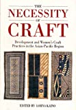 The Necessity of Craft : Development and Women's Craft Practices in the Asian-Pacific Region, , 1875560629