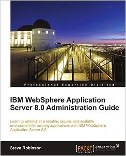 Ibm websphere application server 8. 0 administration guide | packt.