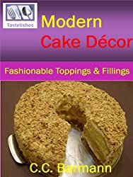 Tastelishes Modern Cake Decor: Fashionable Toppings & Fillings