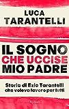 img - for Il sogno che uccise mio padre: Storia di Ezio tarantelli che voleva lavoro per tutti (Italian Edition) book / textbook / text book