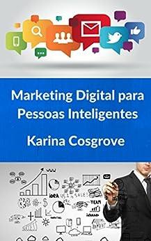 Marketing Digital para Pessoas Inteligentes por [Cosgrove, Karina]