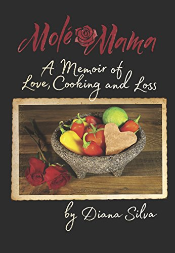 Molé Mama: A Memoir of Love, Cooking and Loss by Diana Silva