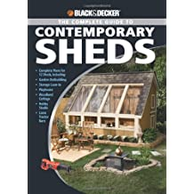 Black & Decker The Complete Guide to Contemporary Sheds: Complete plans for 12 Sheds, Including Garden Outbuilding, Storage Lean-to, Playhouse, ... Tractor Barn (Black & Decker Complete Guide)