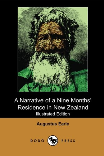 Download A Narrative of a Nine Months' Residence in New Zealand (Illustrated Edition) (Dodo Press): Work From The London-Born Travel Artist Whose Work ... During The Early Nineteenth Century ebook