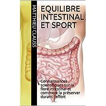 Equilibre intestinal et sport: Connaissances scientifiques sur la flore intestinal et comment la préserver durant l'effort (French Edition)