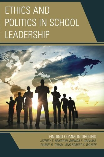 Ethics and Politics in School Leadership: Finding Common Ground (The Concordia University Leadership Series)