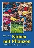Färben mit Pflanzen: Färbepflanzen, Rezepte, Anwendungen