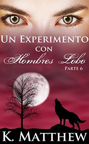 Un experimento con hombres lobo: Parte 6 (Spanish Edition) by [Matthew,