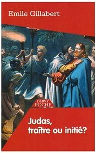 Judas : traître ou initié ? par Emile Gillabert