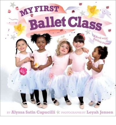 [ My First Ballet Class: A Book with Foldout Pages![ MY FIRST BALLET CLASS: A BOOK WITH FOLDOUT PAGES! ] By Capucilli, Alyssa Satin ( Author )Apr-05-2011 Hardcover PDF