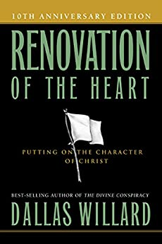 Renovation of the Heart: Putting On the Character of Christ by [Willard, Dallas]