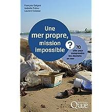 Une mer propre, mission impossible ?: 70 clés pour comprendre les déchets en mer