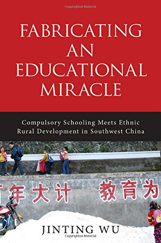 Download Fabricating an Educational Miracle: Compulsory Schooling Meets Ethnic Rural Development in Southwest China pdf epub