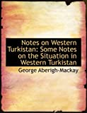 Notes on Western Turkistan, George Aberigh-MacKay, 0554520915
