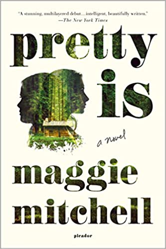 Pretty Is A Novel Maggie Mitchell 9781250093622 Amazon Books