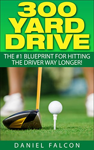 300 Yard Drive: The #1 Golf Driving Blueprint For Hitting The Driver WAY Longer! (Includes Golf Drills) HOT NEW RELEASE ** BUY NOW WITH 1-CLICK** (Best Driver Drills Golf)