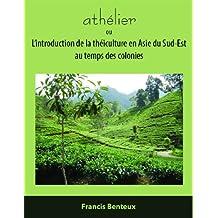 athélier: ou L'introduction de la théiculture en Asie du Sud-Est au temps des colonies (French Edition)