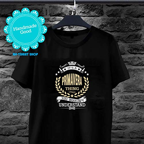 Primavera It's A Primavera Thing You Wouldn't Understand T-Shirt for men and ()