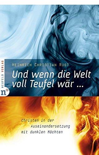 Und wenn die Welt voll Teufel wär ... Christen in der Auseinandersetzung mit dunklen Mächten