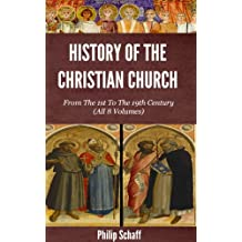 History of the Christian Church - From The 1st To The 19th Century (All 8 Volumes)