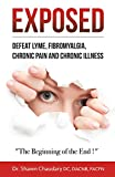 EXPOSED: Defeat Lyme Disease, Fibromyalgia, Chronic Pain, and Chronic Illness: The Beginning of the End!