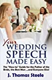 "YOUR Wedding Speech Made Easy: The ""How-to"" Guide for the Father of the Bride, the Best Man . . . and Everyone Else! (The Wedding Series) (Volume 4)"