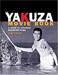 The Yakuza Movie Book: A Guide to Japanese Gangster Films