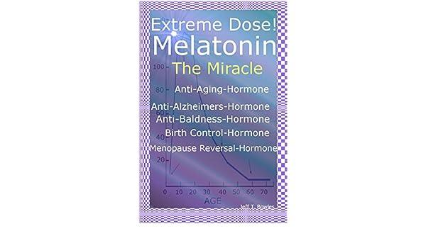 Melatonin The Miracle Anti-Aging Hormone Anti-Alzheimers Hormone Anti-Baldness Hormone Menopause Reversal Hormone (English Edition) eBook: Jeff T. Bowles: ...
