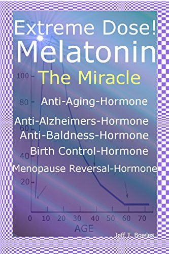 Extreme Dose!  Melatonin  The Miracle  Anti-Aging Hormone  Anti-Alzheimer's Hormone  Anti-Baldness Hormone  Menopause Reversal Hormone by [Bowles, Jeff T.]