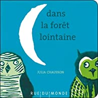 Dans la forêt lointaine par Julia Chausson