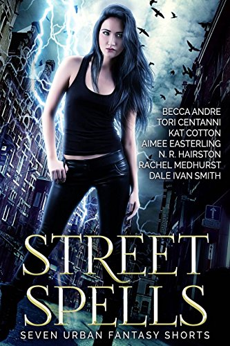 Street Spells: Seven Urban Fantasy Shorts by [Easterling, Aimee, Centanni, Tori, Medhurst, Rachel, Smith, Dale Ivan, Andre, Becca, Hairston, N. R., Cotton, Kat]