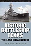 Historic Battleship Texas: The Last Dreadnought (Military History of Texas Series)
