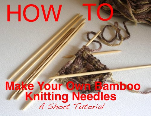 How To Make Your Own Handmade Bamboo Knitting Needles – A Short Tutorial