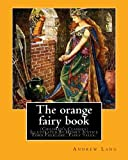 img - for The orange fairy book. By:Andrew Lang, illustrated By:H.J. Ford: (Children's Classics) Illustrated,Folklore, Fairy tales. Henry Justice Ford ... active from 1886 through to the late 1920s. book / textbook / text book