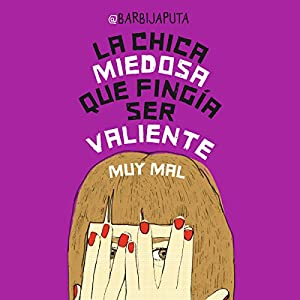 La chica miedosa que fingía ser valiente muy mal Audiobook by  Barbijaputa Narrated by Isabel Urquizar