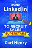 Recruiting Salespeople on LinkedIn: Using Social Media to Find and Hire Sales Superstars