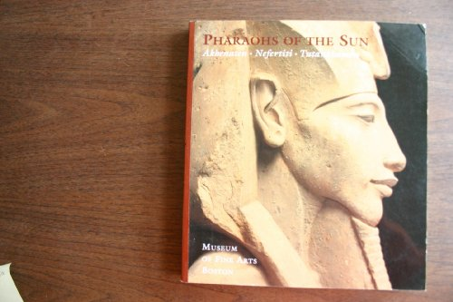 Pharaohs of the Sun: Akhenaten, Nefertiti, & Tutankhamen