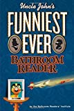 Uncle John's Funniest Ever Bathroom Reader (Uncle John's Bathroom Reader)