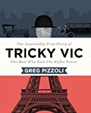 Book cover from Tricky Vic: The Impossibly True Story of the Man Who Sold the Eiffel Towerby Greg Pizzoli
