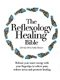 img - for The Reflexology Healing Bible: Release Your Inner Energy with Your Fingertips to Relieve Pain, Reduce Stress and Promote Healing book / textbook / text book