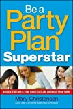Be a Party Plan Superstar: Build a $100,000-a-Year Direct Selling Business from Home (Agency/Distributed)